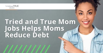 Tried And True Mom Jobs Helps Moms Reduce Debt
