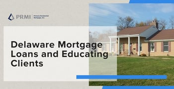 Delaware Mortgage Loans And Educating Clients