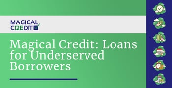 Magical Credit Provides Loans For Underserved Borrowers