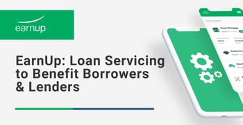 Earnup Facilitates Loan Servicing To Benefit Borrowers Lenders