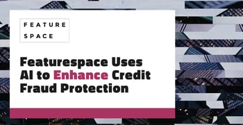 Featurespace Uses Ai To Enhance Credit Fraud Protection