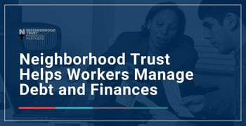 Neighborhood Trust Helps Workers Manage Debt And Finances