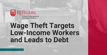 Wage Theft Targets Low Income Workers And Leads To Debt
