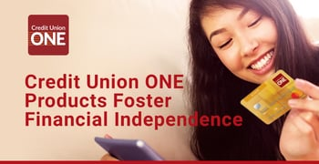 Credit Union One Products Foster Financial Independence