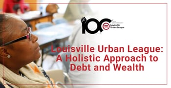 Louisville Urban League Takes A Holistic Approach To Debt And Wealth