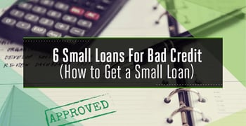 6 Small Loans for Bad Credit – (Unsecured, Installment & Bank Loans)