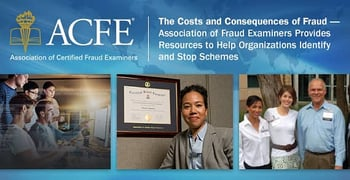 The Costs and Consequences of Fraud — Association of Fraud Examiners Provides Resources to Help Organizations Identify and Stop Schemes