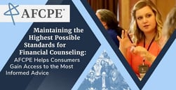 Maintaining the Highest Possible Standards for Financial Counseling: AFCPE Helps Consumers Gain Access to the Most Informed Advice