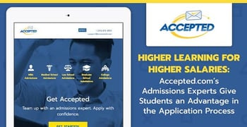 Higher Learning for Higher Salaries: Accepted.com's Admissions Experts Give Students an Advantage in the Application Process