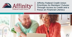 Affinity Federal Credit Union Prioritizes Its Members' Futures Through Access to Credit and a Focus on Financial Literacy