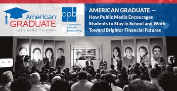 American Graduate — How Public Media Encourages Students to Stay in School and Work Toward Brighter Financial Futures