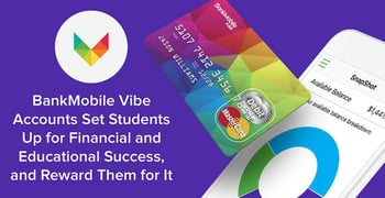 BankMobile Vibe Accounts Set Students Up for Financial and Educational Success, and Reward Them for It
