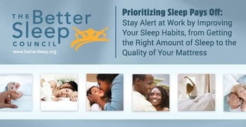 Prioritizing Sleep Pays Off: Stay Alert at Work by Improving Your Sleep Habits, from Getting the Right Amount of Sleep to the Quality of Your Mattress