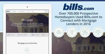 Over 700,000 Prospective Homebuyers Used Bills.com to Connect with Mortgage Lenders in 2016