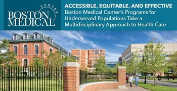 Accessible, Equitable, and Effective — Boston Medical Center's Programs for Underserved Populations Take a Multidisciplinary Approach to Health Care