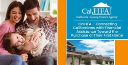 CalHFA – Connecting Californians with Financial Assistance Toward the Purchase of Their First Home
