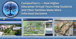 CampusTours — How Higher Education Virtual Tours Help Students and Their Families Make More Informed Decisions