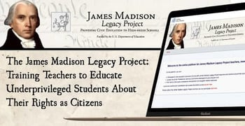 The James Madison Legacy Project: Training Teachers to Educate Underprivileged Students About Their Rights as Citizens