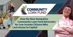 How the New Hampshire Community Loan Fund Advocates for Low-Income Citizens Who Lack Access to Capital