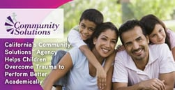 California's Community Solutions™ Agency Helps Children Overcome Trauma to Perform Better Academically