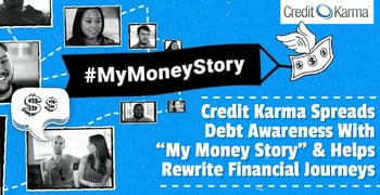 "Credit Karma Spreads Debt Awareness With ""My Money Story"" & Helps Rewrite Financial Journeys"