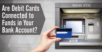 """Are """"Debit Cards"""" Connected to Funds in Your Bank Account?"""