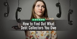 How to Find Out What Debt Collectors You Owe (5 Steps)