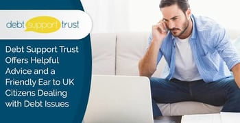 Debt Support Trust Offers Helpful Advice and a Friendly Ear to UK Citizens Dealing with Debt Issues