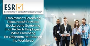 Employment Screening Resources® Provides Background Screening that Protects Employers While Promoting Ex-Offenders Re-Entering the Workforce