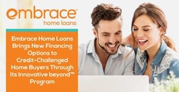 Embrace Home Loans Brings New Financing Options to Credit-Challenged Home Buyers Through Its Innovative beyond™ Program
