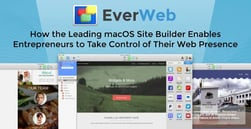 EverWeb — How the Leading macOS Site Builder Enables Entrepreneurs to Take Control of Their Web Presence