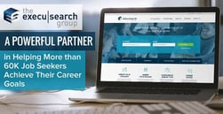 The Execu|Search Group: A Powerful Partner in Helping More than 60K Job Seekers Achieve Their Career Goals