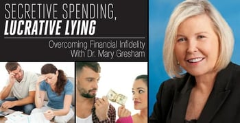 Secretive Spending Lucrative Lying Overcoming Financial Infidelity With Dr Mary Gresham