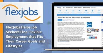 FlexJobs Helps Job Seekers Find Flexible Employment that Fits Their Career Goals and Lifestyles