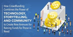 How Crowdfunding Combines the Power of Technology, Storytelling, and Community to Create New Avenues of Fundraising for Those in Need