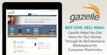 Buy Low, Sell High: Gazelle Helps You Get More for Your Money Through Its ReCommerce Marketplace for Consumer Electronics