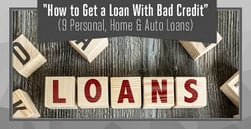 """""""How to Get a Loan with Bad Credit"""" (9 Personal, Home & Auto Loans)"""