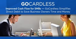 Improved Cash Flow for SMBs — GoCardless Simplifies Direct Debit to Save Business Owners Time and Money