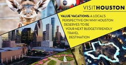 Value Vacations — A Local's Perspective on Why Houston Deserves to Be Your Next Budget-Friendly Destination