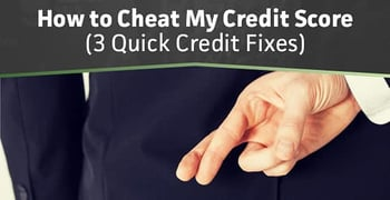 How To Cheat My Credit Score 3 Quick Credit Fixes