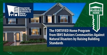 The FORTIFIED Home Program from IBHS Bolsters Communities Against Natural Disasters by Raising Building Standards