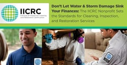 Don't Let Water & Storm Damage Sink Your Finances: The IICRC Nonprofit Sets the Standards for Cleaning, Inspection, and Restoration Services