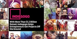 With More Than $1.2 Billion Raised, Indiegogo Helps Entrepreneurs Get Projects Off the Ground