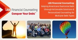LSS Financial Counseling: Helping Americans Overcome Debt through Actionable Solutions & Personalized Counseling for Multiple Debt Types