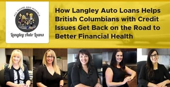 How Langley Auto Loans Helps British Columbians with Credit Issues Get Back on the Road to Better Financial Health