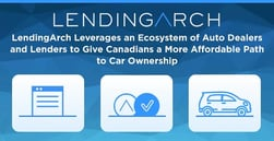 LendingArch Leverages an Ecosystem of Auto Dealers and Lenders to Give Canadians a More Affordable Path to Car Ownership