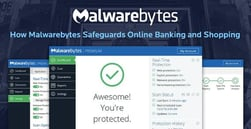 How Malwarebytes Uses the Latest Research and Security Techniques to Safeguard Online Banking and Shopping