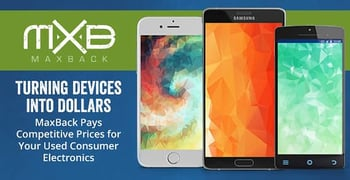 Turning Devices into Dollars — MaxBack Pays Competitive Prices for Your Used Consumer Electronics