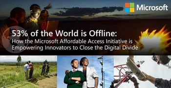 53% of the World is Offline: How the Microsoft Affordable Access Initiative is Empowering Innovators to Close the Digital Divide