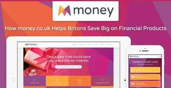 Money Co Uk Creates Competition And Save Britons On Financial Products